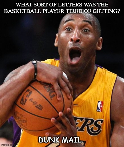 Daily Bad Dad Joke September 10/2020 |  WHAT SORT OF LETTERS WAS THE BASKETBALL PLAYER TIRED OF GETTING? DUNK MAIL. | image tagged in kobe bryant | made w/ Imgflip meme maker