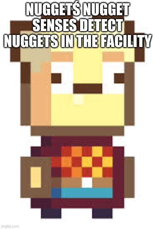Nugget kindergarten 2 | NUGGETŚ NUGGET SENSES DETECT NUGGETS IN THE FACILITY | image tagged in nugget kindergarten 2 | made w/ Imgflip meme maker