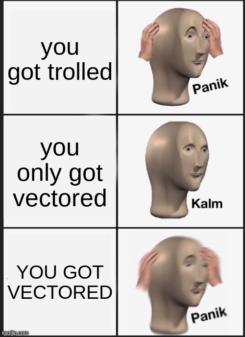 oh no |  you got trolled; you only got vectored; YOU GOT VECTORED | image tagged in memes,panik kalm panik,funny | made w/ Imgflip meme maker