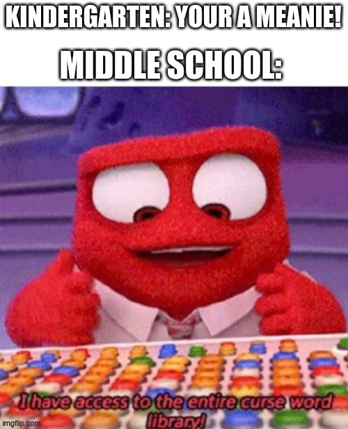 KINDERGARTEN: YOUR A MEANIE! MIDDLE SCHOOL: | image tagged in funny,inside out,school,memes | made w/ Imgflip meme maker