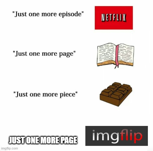 Just one more |  JUST ONE MORE PAGE | image tagged in memes,fun,just one more | made w/ Imgflip meme maker