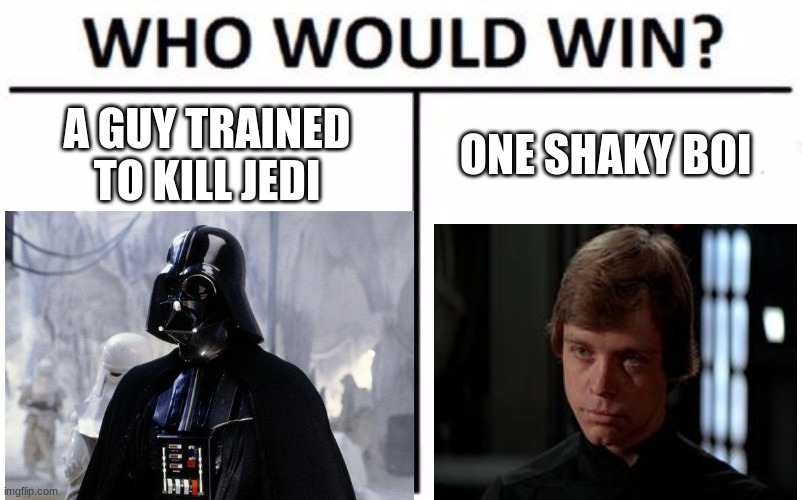 A GUY TRAINED TO KILL JEDI; ONE SHAKY BOI | image tagged in star wars,who would win | made w/ Imgflip meme maker