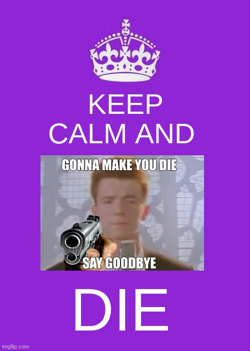 3/4 |  KEEP CALM AND; DIE | image tagged in memes,keep calm and carry on purple | made w/ Imgflip meme maker