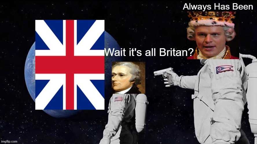 Hamilton Britan | image tagged in hamilton,british,britan,always has been,astronaut,wait its all | made w/ Imgflip meme maker