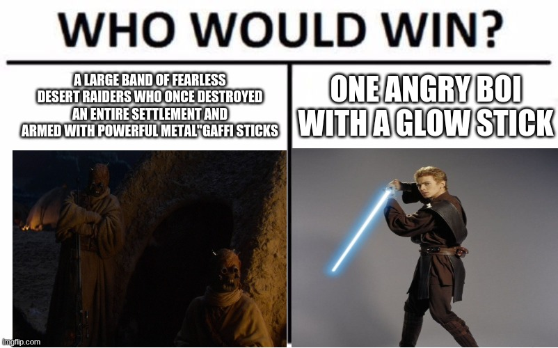 "Who Would Win? Meme |  A LARGE BAND OF FEARLESS DESERT RAIDERS WHO ONCE DESTROYED AN ENTIRE SETTLEMENT AND ARMED WITH POWERFUL METAL""GAFFI STICKS; ONE ANGRY BOI WITH A GLOW STICK 
