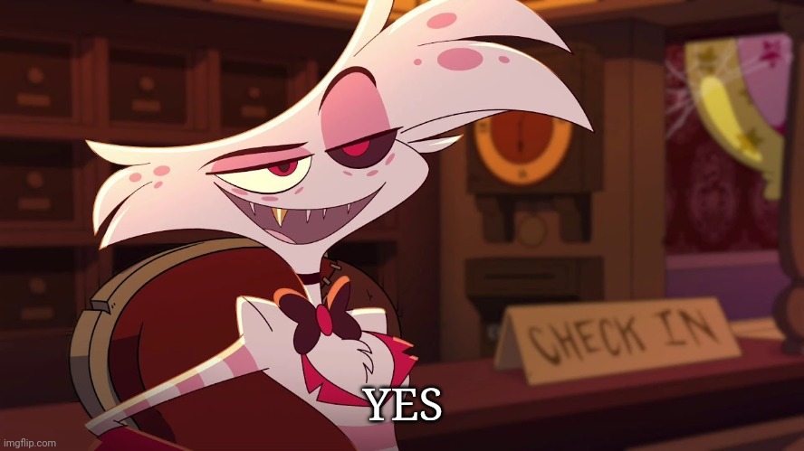 YES | image tagged in hazbin hotel - angel dust | made w/ Imgflip meme maker