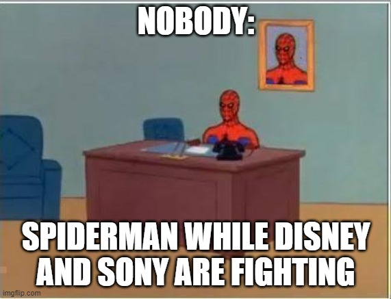 Spiderman Computer Desk |  NOBODY:; SPIDERMAN WHILE DISNEY AND SONY ARE FIGHTING | image tagged in memes,spiderman computer desk,spiderman,funny | made w/ Imgflip meme maker