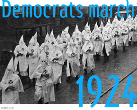 The Democrats March in 1924 | image tagged in democrats,kkk | made w/ Imgflip meme maker