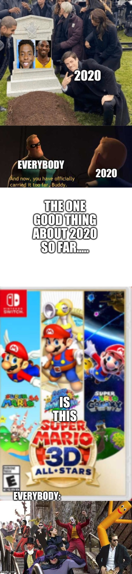 ultimate 2020 mash-up (i took me a while to make this btw) |  THE ONE GOOD THING ABOUT 2020 SO FAR..... IS THIS; EVERYBODY: | image tagged in blank white template | made w/ Imgflip meme maker