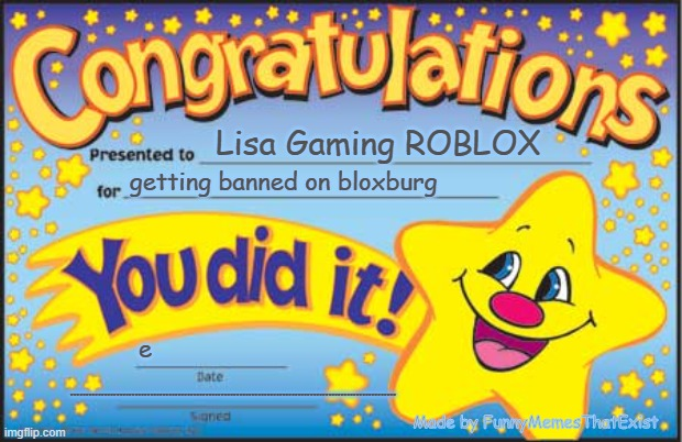 for lisa fans: |  Lisa Gaming ROBLOX; getting banned on bloxburg; e; @@@@@@@@@@@@@@@@@@@@@@@@@@@@@@@@@@@@@@@@@@@@@@@@@@@@@@@@@@@@@@@@@@@@@@@@@@@@@@@@@@@@@@@@@@@@@@@@@@@@@@@@@@; Made by FunnyMemesThatExist | image tagged in memes,lisa gaming roblox | made w/ Imgflip meme maker