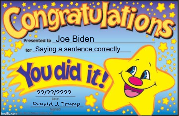 Biden`s High School Diploma |  Joe Biden; Saying a sentence correctly; ??/??/???? Donald J. Trump | image tagged in memes,happy star congratulations,joe biden | made w/ Imgflip meme maker