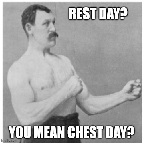 Overly Manly Man Meme |  REST DAY? YOU MEAN CHEST DAY? | image tagged in memes,overly manly man,weight lifting | made w/ Imgflip meme maker