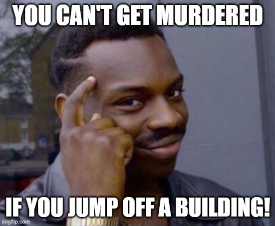 don't take this advice pls!!! :D |  YOU CAN'T GET MURDERED; IF YOU JUMP OFF A BUILDING! | image tagged in black guy pointing at head,roll safe think about it,memes,funny,stupid humor | made w/ Imgflip meme maker
