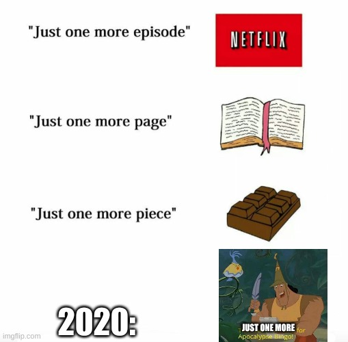 one more disater |  2020:; JUST ONE MORE | image tagged in another one for apocalypse,2020,memes,just one more,2020 sucks | made w/ Imgflip meme maker