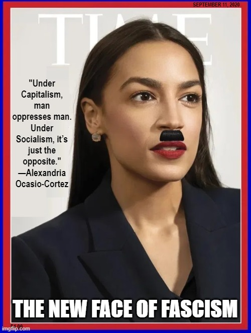 "This is your elected leader! If you have a brain, start running! |  SEPTEMBER 11, 2020; ""Under Capitalism, man oppresses man. Under Socialism, it's just the opposite."" —Alexandria Ocasio-Cortez; THE NEW FACE OF FASCISM; $4.00 