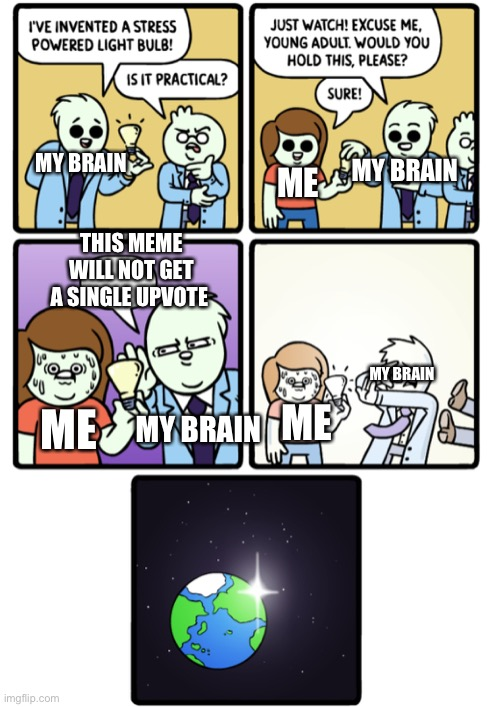 I'm not begging |  MY BRAIN; MY BRAIN; ME; THIS MEME WILL NOT GET A SINGLE UPVOTE; MY BRAIN; ME; MY BRAIN; ME | image tagged in stress powered lightbulb | made w/ Imgflip meme maker
