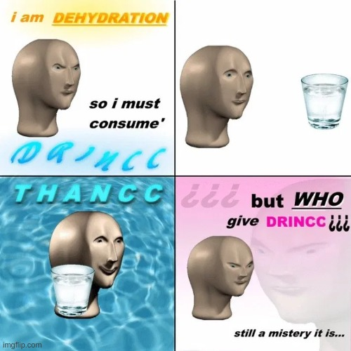 drincc to cure dehydration | image tagged in drincc | made w/ Imgflip meme maker