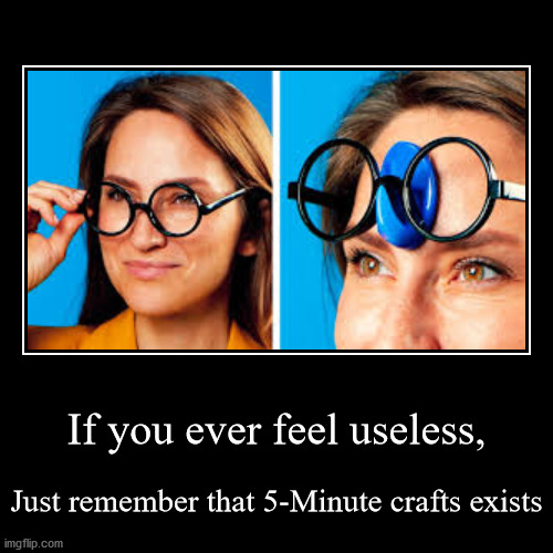 More useless than Ferb's voice actor | If you ever feel useless, | Just remember that 5-Minute crafts exists | image tagged in funny,demotivationals | made w/ Imgflip demotivational maker