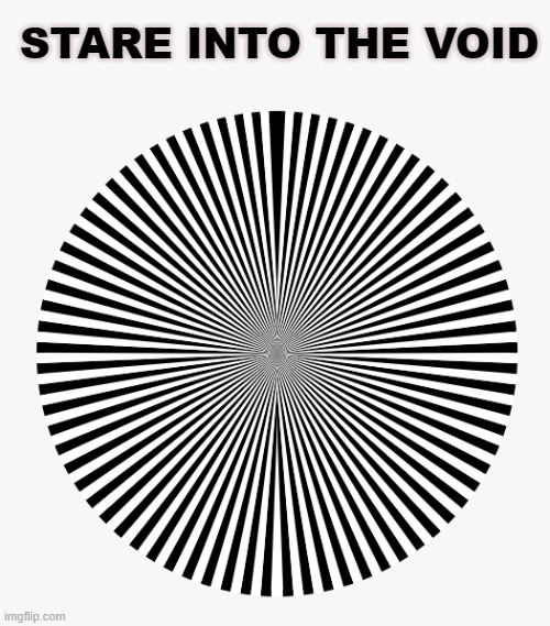 Now look at the wall |  STARE INTO THE VOID | image tagged in pie charts | made w/ Imgflip meme maker