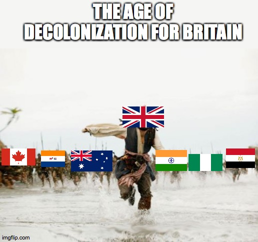 Jack Sparrow Being Chased |  THE AGE OF DECOLONIZATION FOR BRITAIN | image tagged in memes,jack sparrow being chased | made w/ Imgflip meme maker