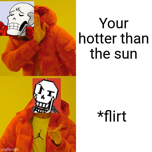 Your hotter than the sun *flirt | image tagged in memes,drake hotline bling | made w/ Imgflip meme maker