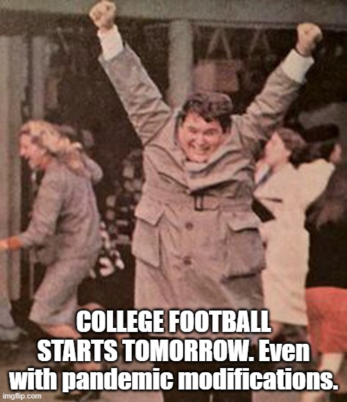 A little different this year |  COLLEGE FOOTBALL STARTS TOMORROW. Even with pandemic modifications. | image tagged in college football | made w/ Imgflip meme maker