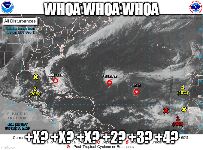 SAY WHAAT? |  WHOA WHOA WHOA; +X? +X? +X? +2? +3? +4? | image tagged in hurricane,2020,apocalypse,triple decker,think positive,dont panic | made w/ Imgflip meme maker