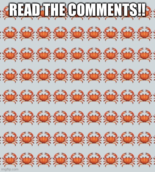Funniest thing |  READ THE COMMENTS!! | image tagged in crab background | made w/ Imgflip meme maker