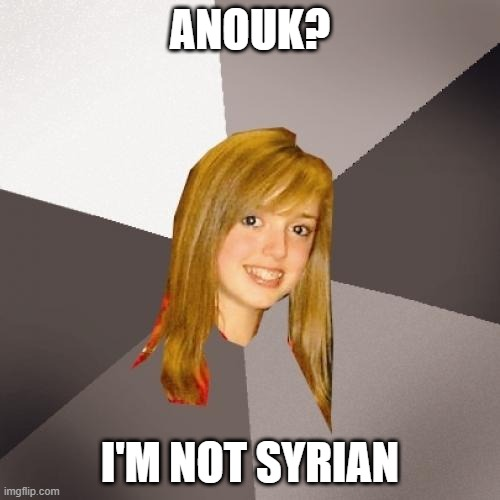 Musically Oblivious 8th Grader |  ANOUK? I'M NOT SYRIAN | image tagged in memes,musically oblivious 8th grader,music meme,music | made w/ Imgflip meme maker