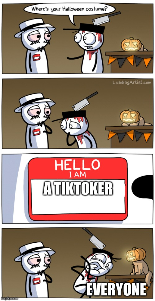 my new template! |  A TIKTOKER; EVERYONE | image tagged in hello my name is | made w/ Imgflip meme maker
