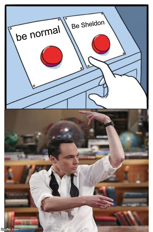 Normality |  Be Sheldon; be normal | image tagged in two buttons,normal,sheldon,big bang theory,funny,memes | made w/ Imgflip meme maker