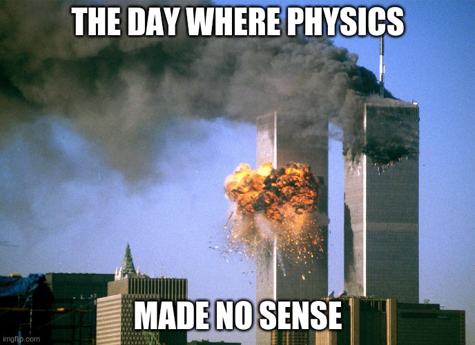 My highest condolences to the people who lost there lives, 19 years ago from today. |  THE DAY WHERE PHYSICS; MADE NO SENSE | image tagged in 911 9/11 twin towers impact,9/11,respect | made w/ Imgflip meme maker
