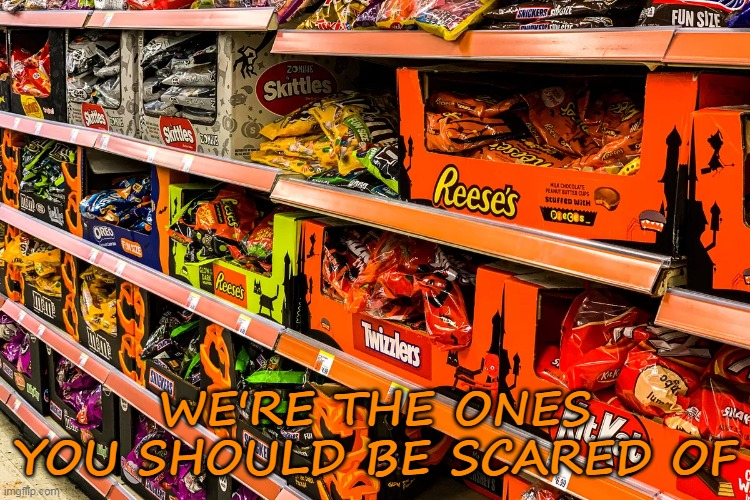WE'RE THE ONES YOU SHOULD BE SCARED OF | made w/ Imgflip meme maker