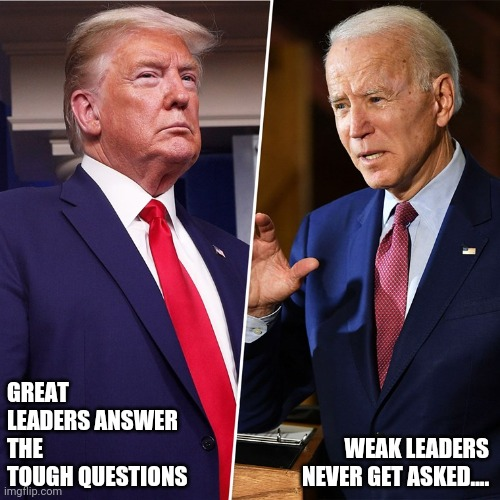 Trump Biden |  GREAT LEADERS ANSWER THE TOUGH QUESTIONS; WEAK LEADERS NEVER GET ASKED.... | image tagged in trump biden | made w/ Imgflip meme maker