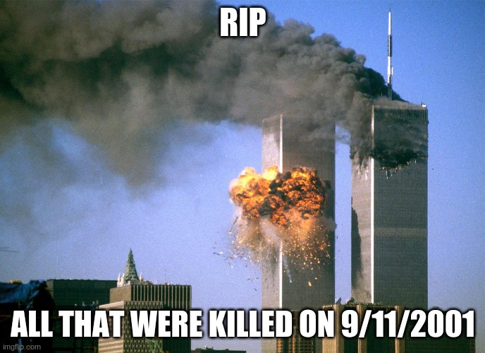911 9/11 twin towers impact |  RIP; ALL THAT WERE KILLED ON 9/11/2001 | image tagged in 911 9/11 twin towers impact | made w/ Imgflip meme maker