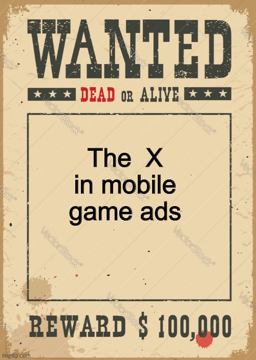 Please find it for me |  The  X in mobile game ads | image tagged in memes,meme,funny memes,funny meme,original meme,dank memes | made w/ Imgflip meme maker