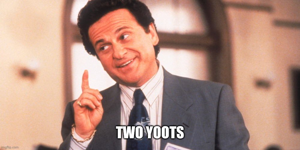 My Cousin Vinny | TWO YOOTS | image tagged in my cousin vinny | made w/ Imgflip meme maker