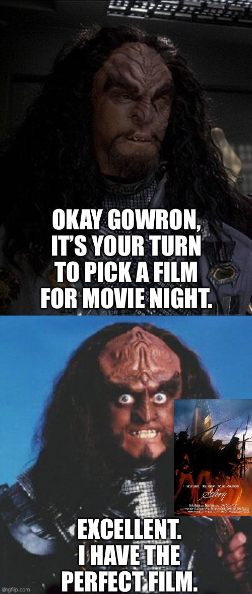 Movie Night on the Klingon Homeworld |  OKAY GOWRON, IT'S YOUR TURN TO PICK A FILM FOR MOVIE NIGHT. EXCELLENT. I HAVE THE PERFECT FILM. | image tagged in star trek deep space nine,star trek,funny,black history | made w/ Imgflip meme maker