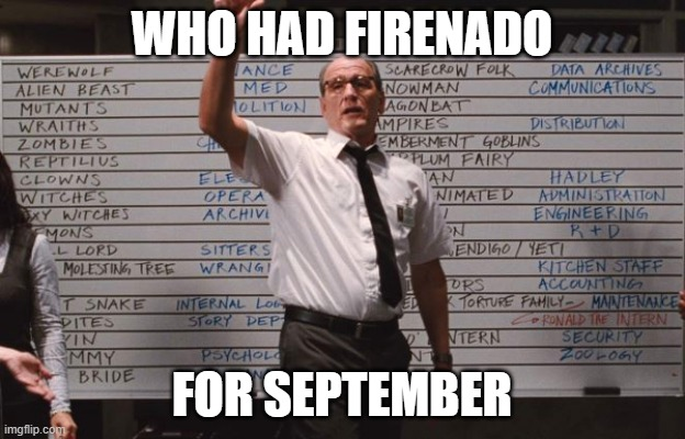 Cabin the the woods |  WHO HAD FIRENADO; FOR SEPTEMBER | image tagged in cabin the the woods,AdviceAnimals | made w/ Imgflip meme maker