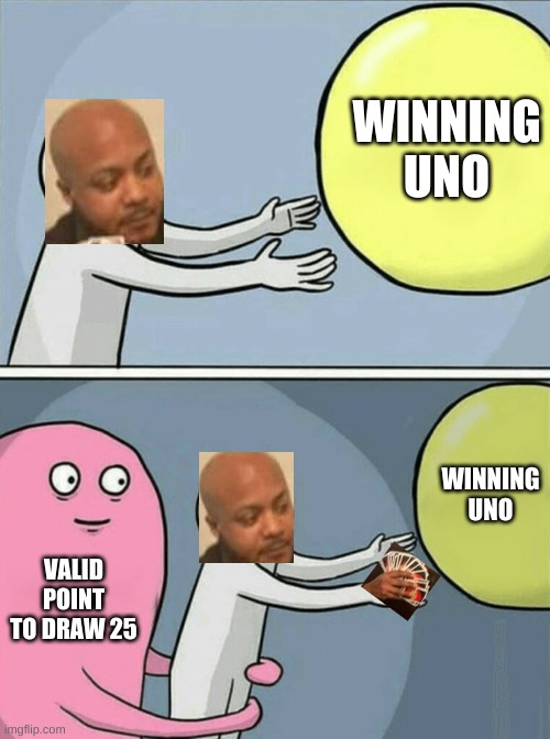 Crosover time agian |  WINNING UNO; WINNING UNO; VALID POINT TO DRAW 25 | image tagged in memes,running away balloon,uno draw 25 cards,crossover,funny,uno | made w/ Imgflip meme maker
