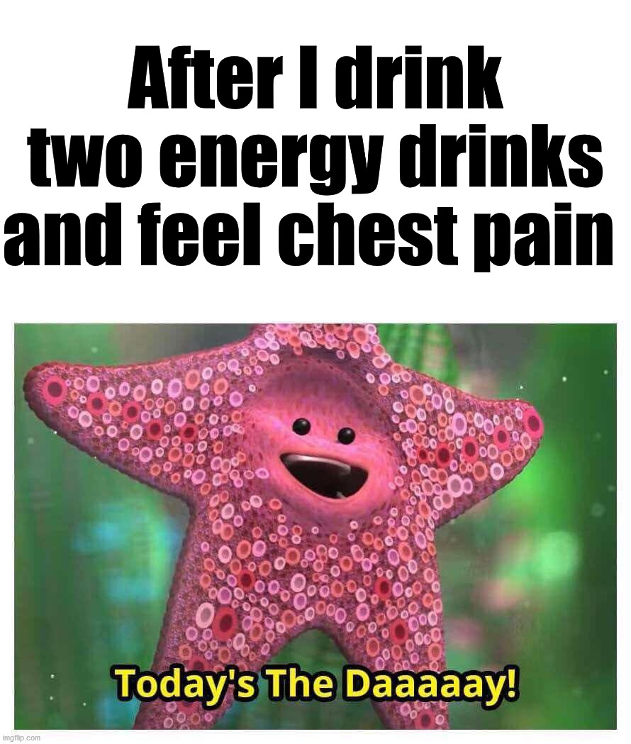 I had a heart attack 2 years ago so it is okay for me to make fun of this. |  After I drink two energy drinks and feel chest pain | image tagged in heart attack,broken heart,chest,pain | made w/ Imgflip meme maker