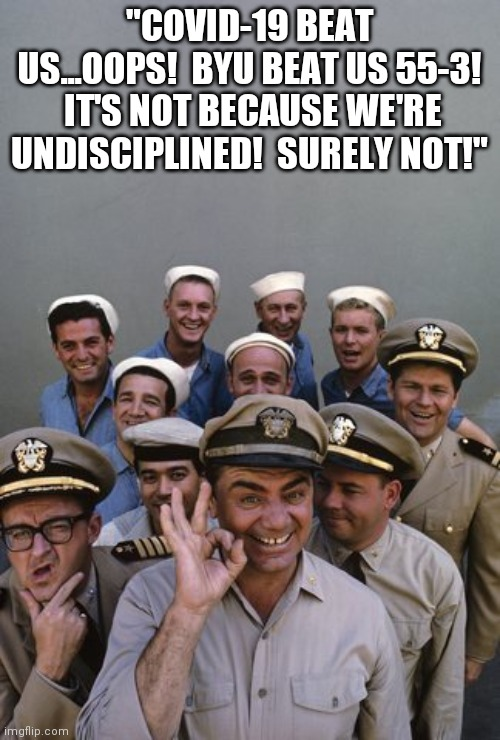 "Better luck next time! |  ""COVID-19 BEAT US...OOPS!  BYU BEAT US 55-3!  IT'S NOT BECAUSE WE'RE UNDISCIPLINED!  SURELY NOT!"" 