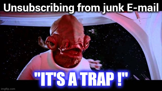 "A PSA : ignore and delete |  Unsubscribing from junk E-mail; ""IT'S A TRAP !"" 
