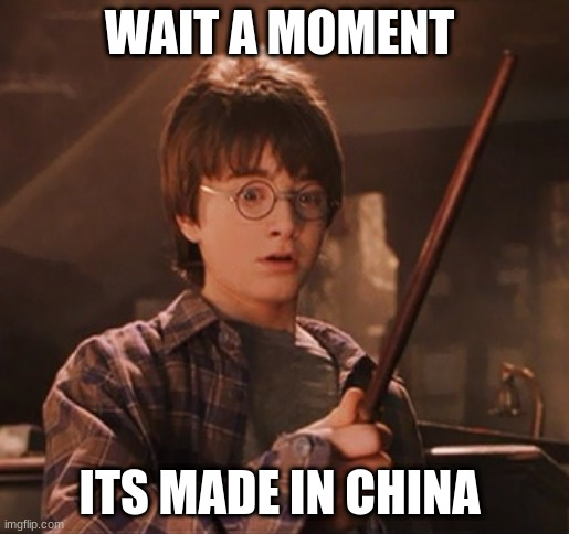 Harry Potter S Wand Is Actually Made In China Imgflip