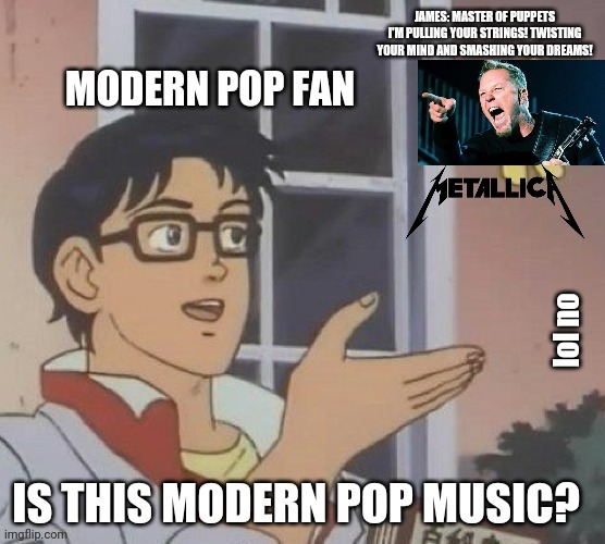 Poptallica | image tagged in metallica,pop music | made w/ Imgflip meme maker