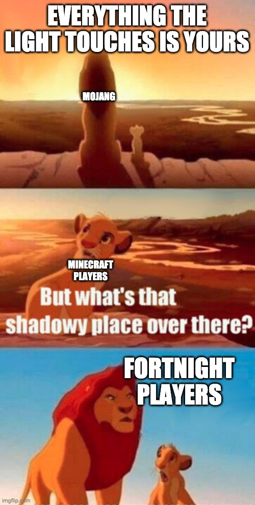 Simba Shadowy Place Meme |  EVERYTHING THE LIGHT TOUCHES IS YOURS; MOJANG; MINECRAFT PLAYERS; FORTNIGHT PLAYERS | image tagged in memes,simba shadowy place,minecraft | made w/ Imgflip meme maker