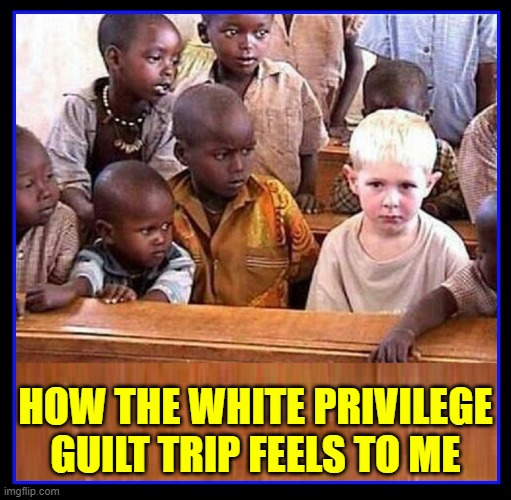 We Catholics Are Guilt-Ridden Enough Already |  HOW THE WHITE PRIVILEGE GUILT TRIP FEELS TO ME | image tagged in vince vance,white privilege,guilt trip,catholic church,memes,racism | made w/ Imgflip meme maker