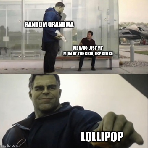 Hulk Taco |  RANDOM GRANDMA; ME WHO LOST MY MOM AT THE GROCERY STORE; LOLLIPOP | image tagged in hulk taco | made w/ Imgflip meme maker