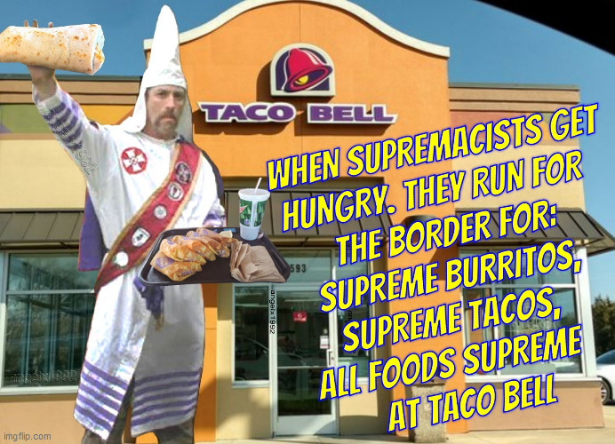 image tagged in kkk,taco bell,taco tuesday,burrito,restaurant,fast food | made w/ Imgflip meme maker