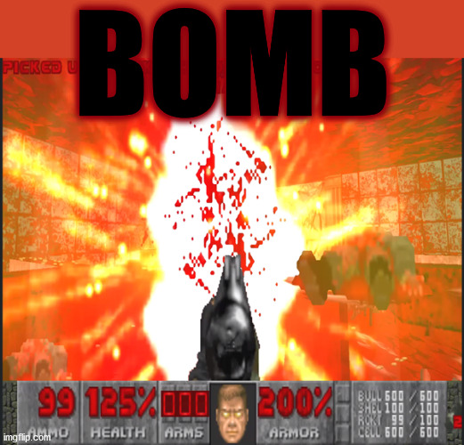 hot hot hot stuff . . . |  BOMB | image tagged in memes,gaming,doom,bomb,wicked,explosion | made w/ Imgflip meme maker